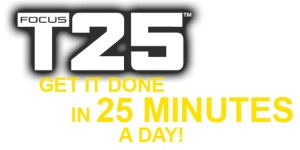 T25 Get it done in 25 minutes a day
